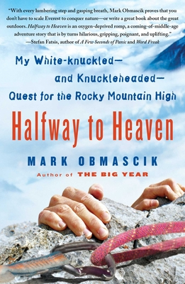 Halfway to Heaven: My White-Knuckled--And Knuckleheaded--Quest for the Rocky Mountain High - Obmascik, Mark