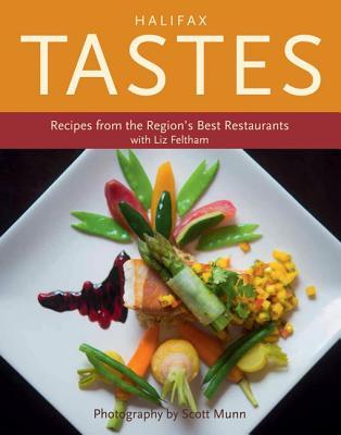 Halifax Tastes: Recipes from the Region's Best Restaurants - Feltham, Liz, and Munn, Scott (Photographer)