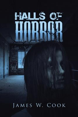 Halls of Horror: A Compilation of Short Stories - Cook, James W