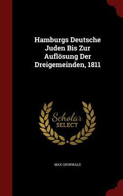 Hamburgs Deutsche Juden Bis Zur Auflosung Der Dreigemeinden, 1811 - Grunwald, Max