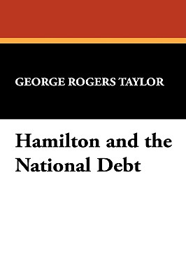 Hamilton and the National Debt - Taylor, George Rogers