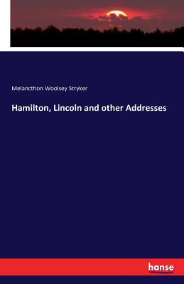 Hamilton, Lincoln and Other Addresses - Stryker, Melancthon Woolsey