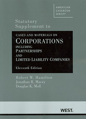 Hamilton, Macey and Moll's Cases and Materials on Corporations Including Partnerships and Limited Liability Companies, 11th, Statutory Supplement - Hamilton, Robert W, and Macey, Jonathan R, and Moll, Douglas K