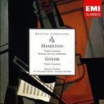 Hamilton: Violin Concerto; Sinfonia for two orchestras; Goehr: Violin Concerto