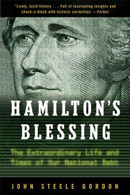 Hamilton's Blessing: The Extraordinary Life and Times of Our National Debt - Gordon, John Steele