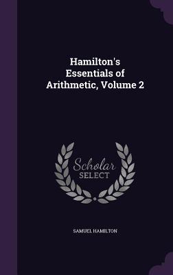 Hamilton's Essentials of Arithmetic, Volume 2 - Hamilton, Samuel