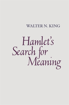 Hamlet's Search for Meaning - King, Walter N
