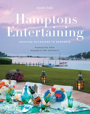 Hamptons Entertaining: Creating Occasions to Remember - Falk, Annie, and Ripert, Eric (Foreword by)