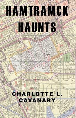Hamtramck Haunts - Cavanary, Charlotte L