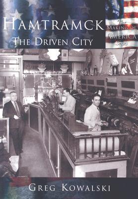 Hamtramck:: The Driven City - Kowalski, Greg