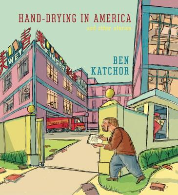 Hand-Drying in America: And Other Stories - Katchor, Ben