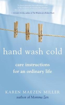 Hand Wash Cold: Care Instructions for an Ordinary Life - Miller, Karen Maezen