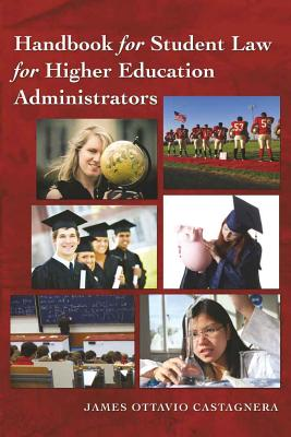 Handbook for Student Law for Higher Education Administrators - Castagnera, James