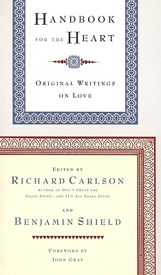 Handbook for the Heart: Original Writings on Love - Carlson, Richard (Introduction by), and Shield, Benjamin, Ph.D. (Introduction by), and Gray, John, Ph.D. (Foreword by)