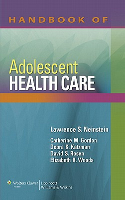 Handbook of Adolescent Health Care - Neinstein, Lawrence S, MD, Facp, and Gordon, Catherine M, MD, Msc, and Katzman, Debra K, Dr., MD, Frcp(c)