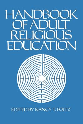 Handbook of Adult Religious Education - Foltz, Nancy T (Editor)
