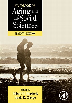 Handbook of Aging and the Social Sciences - Binstock, Robert H (Editor), and George, Linda K (Editor), and Cutler, Stephen J (Editor)