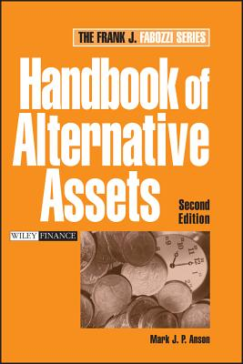 Handbook of Alternative Assets - Anson, Mark J P, Ph.D., J.D., CPA.