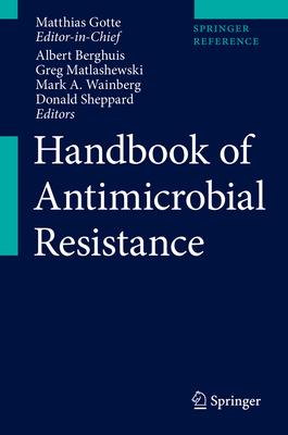 Handbook of Antimicrobial Resistance - Gotte, Matthias (Editor), and Berghuis, Albert (Editor), and Matlashewski, Greg (Editor)