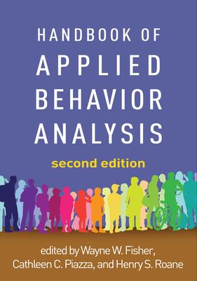 Handbook of Applied Behavior Analysis, Second Edition - Fisher, Wayne W, PhD (Editor), and Piazza, Cathleen C, PhD (Editor), and RoAne, Henry S, PhD (Editor)