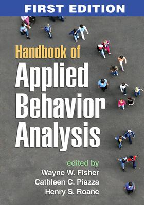 Handbook of Applied Behavior Analysis - Fisher, Wayne W, PhD (Editor), and Piazza, Cathleen C, PhD (Editor), and RoAne, Henry S, PhD (Editor)