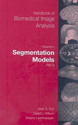 Handbook of Biomedical Image Analysis: Volume 1: Segmentation Models Part A - Wilson, David (Editor), and Laxminarayan, Swamy (Editor)