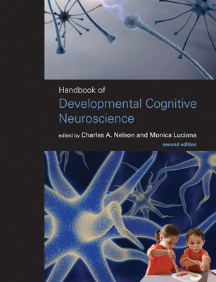Handbook of Developmental Cognitive Neuroscience - Nelson, Charles A (Contributions by), and Luciana, Monica (Contributions by), and Letourneau, Paul (Contributions by)