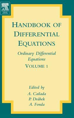 Handbook of Differential Equations: Ordinary Differential Equations: Volume 1 - Drabek, Pavel, and Canada, A., and Fonda, A.