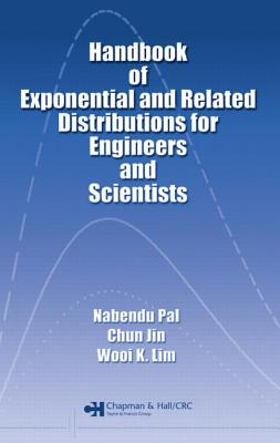 Handbook of Exponential and Related Distributions for Engineers and Scientists - Pal, Nabendu, and Jin, Chun, and Lim, Wooi K