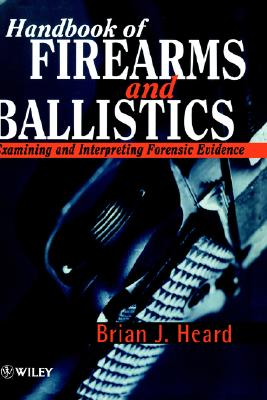 Handbook of Firearms and Ballistics: Examining and Interpreting Forensic Evidence - Heard, Brian, and Heard Brian, Brian