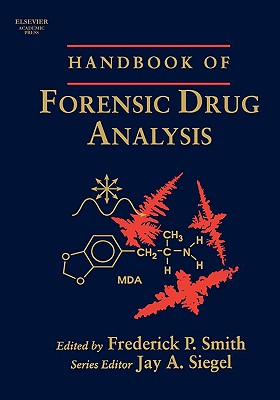 Handbook of Forensic Drug Analysis - Smith, Fred, and Siegel, Jay A (Editor)
