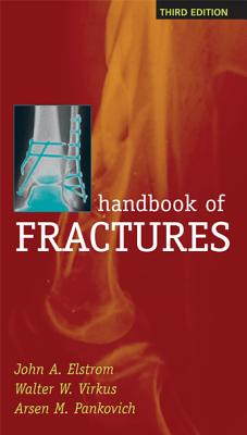 Handbook of Fractures, Third Edition - Elstrom, John A, and Virkus, Walter, MD, and Pankovich, Arsen M