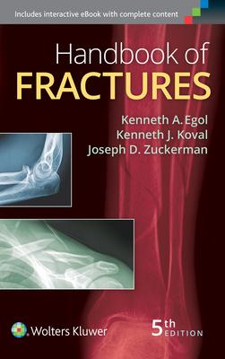 Handbook of Fractures - Egol, Kenneth, MD (Editor), and Koval, Kenneth J, MD (Editor), and Zuckerman, Joseph, MD (Editor)
