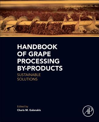 Handbook of Grape Processing By-Products: Sustainable Solutions - Galanakis, Charis Michel (Editor)