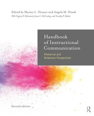 Handbook of Instructional Communication: Rhetorical and Relational Perspectives - Houser, Marian L. (Editor), and Hosek, Angela (Editor), and Mottet, Timothy P. (Editor)