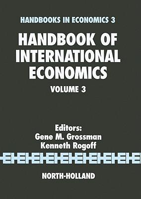 Handbook of International Economics, Volume 3 - Grossman, G M (Editor), and Rogoff, Kenneth (Editor)