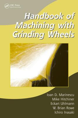 Handbook of Machining with Grinding Wheels - Marinescu, Ioan D, and Hitchiner, Mike P, and Uhlmann, Eckart