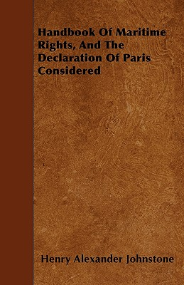 Handbook of Maritime Rights, and the Declaration of Paris Considered - Johnstone, Henry Alexander