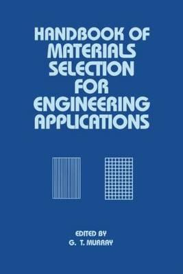 Handbook of Materials Selection for Engineering Applications - Murray, G T