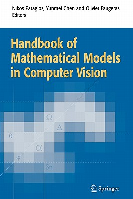 Handbook of Mathematical Models in Computer Vision - Paragios, Nikos (Editor), and Chen Yunmei (Editor), and Faugeras, Olivier (Editor)