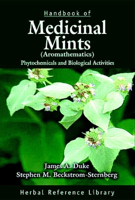 Handbook of Medicinal Mints ( Aromathematics): Phytochemicals and Biological Activities, Herbal Reference Library - Duke, James A, Ph.D., and Beckstrom-Sternberg, Stephen M