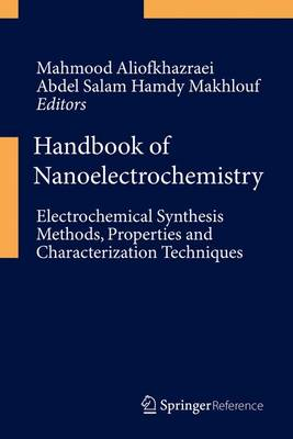 Handbook of Nanoelectrochemistry: Electrochemical Synthesis Methods, Properties, and Characterization Techniques - Aliofkhazraei, Mahmood (Editor)