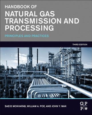 Handbook of Natural Gas Transmission and Processing - Mokhatab, Saeid, and Poe, William, and Mak, John