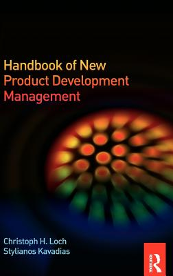 Handbook of New Product Development Management - Loch, Christoph H, and Kavadias, Stylianos