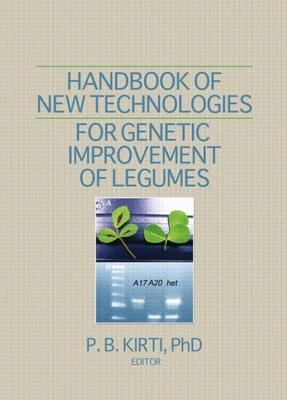 Handbook of New Technologies for Genetic Improvement of Legumes - Kirti, P B (Editor)