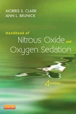 Handbook of Nitrous Oxide and Oxygen Sedation - Clark, Morris S, Dds, and Brunick, Ann, MS