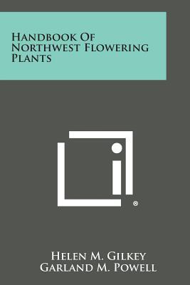 Handbook of Northwest Flowering Plants - Gilkey, Helen M