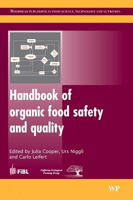 Handbook of Organic Food Safety and Quality - Cooper, J. (Editor), and Leifert, C. (Editor), and Niggli, Urs (Editor)