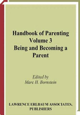 Handbook of Parenting: Being and Becoming a Parent Volume 3 - Bornstein, Marc H. (Editor)
