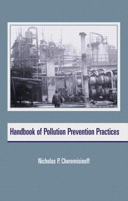 Handbook of Pollution Prevention Practices - Cheremisinoff, Nicholas P, PH.D.